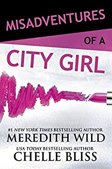 Misadventures of a City Girl (Misadventures Book 2) by [Wild, Meredith, Bliss, Chelle]