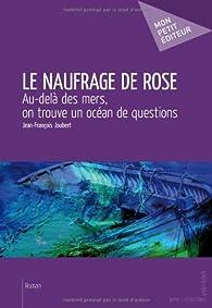 Le Naufrage de Rose par Jean-François Joubert