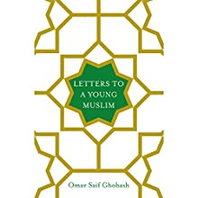 Letters to a Young Muslim Audiobook by Omar Saif Ghobash Narrated by Omar Saif Ghobash
