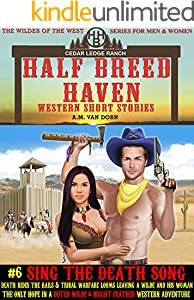 Half Breed Haven #6 Sing the Death Song: A Dutch Wilde and Bright Feather Western Adventure (The WIldes of the West)