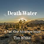 Death Water: A Ted Kline Adventure Novel | Tim White