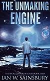 The Unmaking Engine (The World Walker Series) (Volume 2)