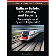 Railway Safety, Reliability and Security: Technologies and Systems Engineering