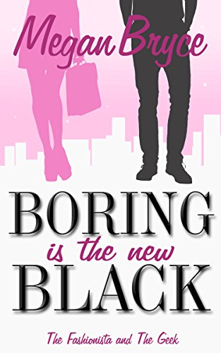 Boring Is The New Black (The Fashionista and The Geek Book 1) ()