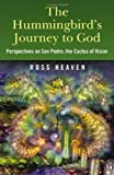 img - for The Hummingbird's Journey to God: Perspectives on San Pedro; the Cactus of Vision book / textbook / text book