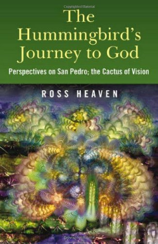 The Hummingbird's Journey to God: Perspectives on San Pedro; the Cactus of - Store San Pedro