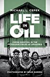img - for Life in Oil: Cof n Survival in the Petroleum Fields of Amazonia book / textbook / text book