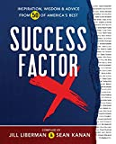 Success Factor X: Inspiration, Wisdom, and Advice from 50 of America's Best
