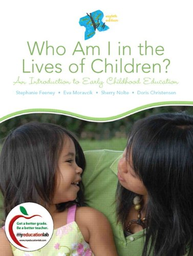 Who Am I in the Lives of Children? An Introduction to Early Childhood Education (with MyEducationLab) (8th Edition)