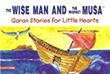 The Wise Man and the Prophet Musa (Quran Stories for Little Heart)