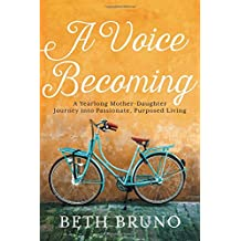 A Voice Becoming: A Yearlong Mother-Daughter Journey into Passionate, Purposed Living
