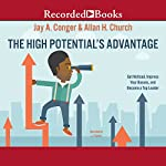 The High Potential's Advantage: Get Noticed, Impress Your Bosses, and Become a Top Leader | Allan H. Church,Jay A. Conger