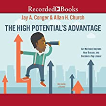 The High Potential's Advantage: Get Noticed, Impress Your Bosses, and Become a Top Leader Audiobook by Allan H. Church, Jay A. Conger Narrated by L. J. Ganser