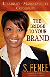 The Bridge to Your Brand, S. Renee Smith, 0977329232