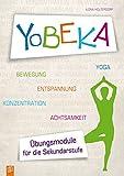 YoBEKA – Yoga, Bewegung, Entspannung, Konzentration, Achtsamkeit: Übungsmodule für die Sekundarstufe