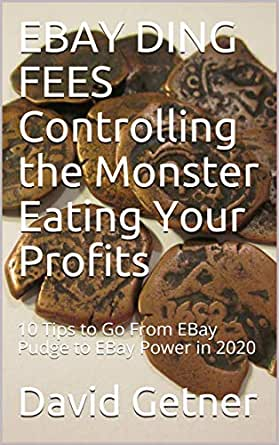 Amazon Com Ebay Ding Fees Controlling The Monster Eating Your Profits 10 Tips To Go From Ebay Pudge To Ebay Power In 2020 Ebook Getner David Kindle Store