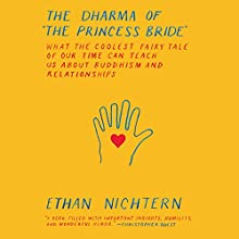 The Dharma of the Princess Bride: What the Coolest Fairy Tale of Our Time Can Teach Us About Buddhism and Relationships Audiobook by Ethan Nichtern Narrated by Ethan Nichtern