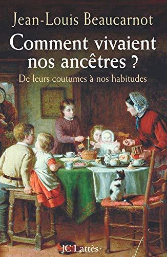 Amazon.fr - Comment vivaient nos ancêtres ? De leurs coutumes à nos  habitudes - Beaucarnot, Jean-Louis - Livres