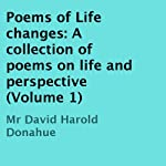Poems of Life Changes: A Collection of Poems on Life and Perspective, Volume 1 | David Harold Donahue