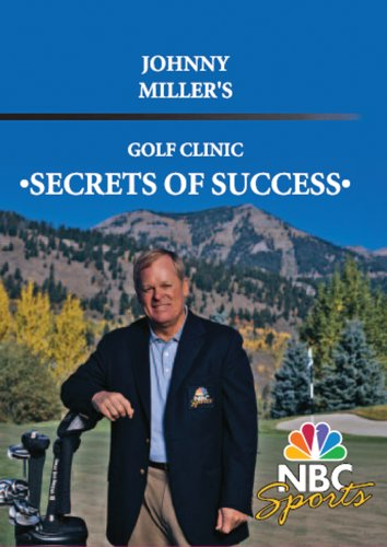 Secrets of Success- Johnny Miller's Golf Clinic