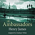 The Ambassadors (Dramatised) Radio/TV Program by Henry James, Graham White (dramatisation) Narrated by Henry Goodman,  full cast