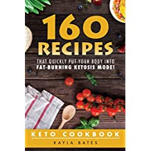 Keto Cookbook: 160 Recipes That QUICKLY Put Your Body into Fat-Burning Ketosis Mode!
