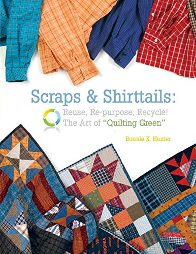 (Scraps & Shirttails: Reuse, Repupose, Recycle! The Art of Quilting Green)