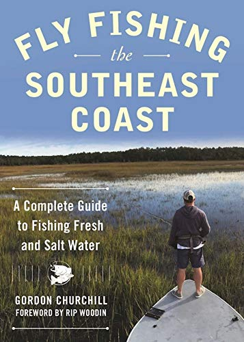 Fly Fishing the Southeast Coast: A Complete Guide to Fishing Fresh and Salt Water (Best Bass Fishing In South Carolina)