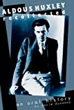 Aldous Huxley, Recollected, David K. Dunaway, 0761990658