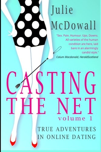 Casting The Net - Volume 1: True Adventures In Online Dating pdf