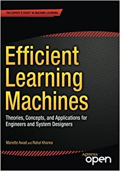 Book Efficient Learning Machines: Theories, Concepts, and Applications for Engineers and System Designers 1st edition by Awad, Mariette, Khanna, Rahul (2015)