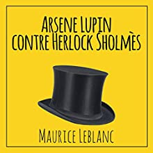 Arsène Lupin contre Herlock Sholmès | Livre audio Auteur(s) : Maurice Leblanc Narrateur(s) : Cyril Godefroy