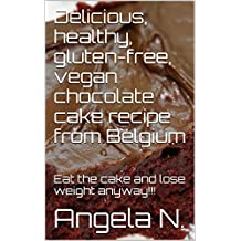 Delicious, healthy, gluten-free, vegan chocolate cake recipe from Belgium: Eat the cake and lose weight anyway!!!