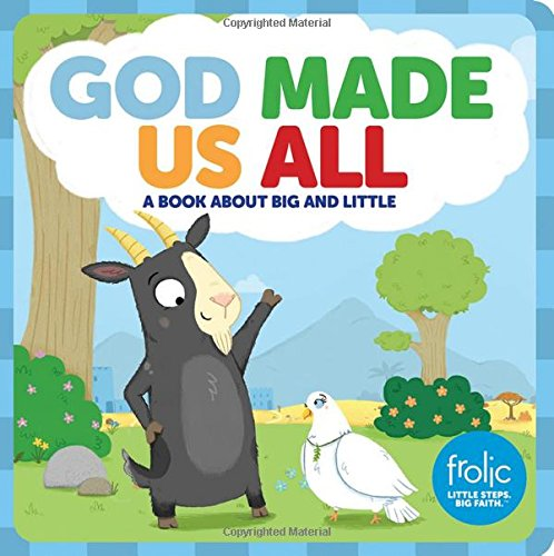 God Made Us All: A Book about Big and Little (Frolic First Faith) (Frolic: Little Steps, Big Faith) (A Story Of God And All Of Us)