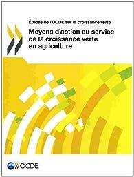 Moyens d'action au service de la croissance verte en agriculture par  OCDE