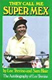 img - for They Call Me Super Mex: The Autobiography of Lee Trevino 1st edition by Trevino, Lee, Blair, Sam (1982) Hardcover book / textbook / text book
