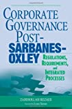 Corporate Governance Post-Sarbanes-Oxley: Regulations, Requirements, and Integrated Processes