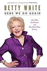 Here We Go Again: My Life In Television by Betty White (2010-10-12)