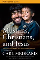 Muslims, Christians, and Jesus Participant's Guide: Gaining Understanding and Building Relationships Paperback