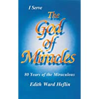 I Serve The God of Miracles: 80 Years of the Miraculous