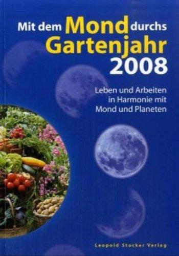 Mit dem Mond durchs Gartenjahr 2008: Leben und Arbeiten in Harmonie mit Mond und Planeten