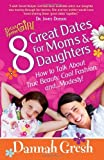 img - for 8 Great Dates for Moms and Daughters How to Talk About True Beauty, Cool Fashion, and...Modesty! by Gresh, Dannah [Harvest House Publishers,2010] (Paperback) book / textbook / text book