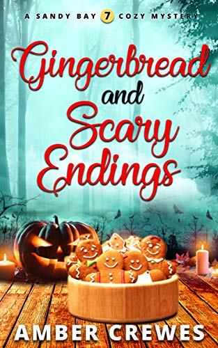 Gingerbread and Scary Endings (Sandy Bay Cozy Mystery Book 7) by [Crewes, Amber]