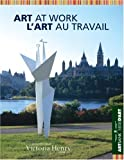 img - for Art at Work/L'Art au Travail: Art Bank of the Canada Council of the Arts/ Le banque d' uvres d'art du Conseil des Arts du Canada (English and French Edition) book / textbook / text book