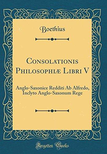 Read Online Consolationis Philosophiæ Libri V: Anglo-Saxonice Redditi AB Alfredo, Inclyto Anglo-Saxonum Rege (Classic Reprint) PDF