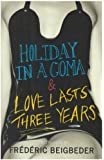 Holiday in a Coma & Love Lasts Three Years: two novels by Frédéric Beigbeder: AND Love Lasts Three Years