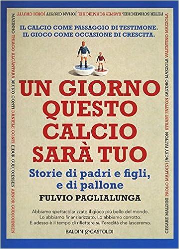 Paglialunga Ceramiche Prima Porta.Amazon It Un Giorno Questo Calcio Sara Tuo Storie Di Padri E Figli