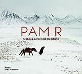 Pamir : Oubliés sur le toit du monde