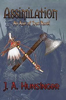 Assimilation: An Axe of Iron Novel by [Hunsinger, J. A.]