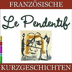 Le Pendentif (Französische Kurzgeschichten für Anfänger)